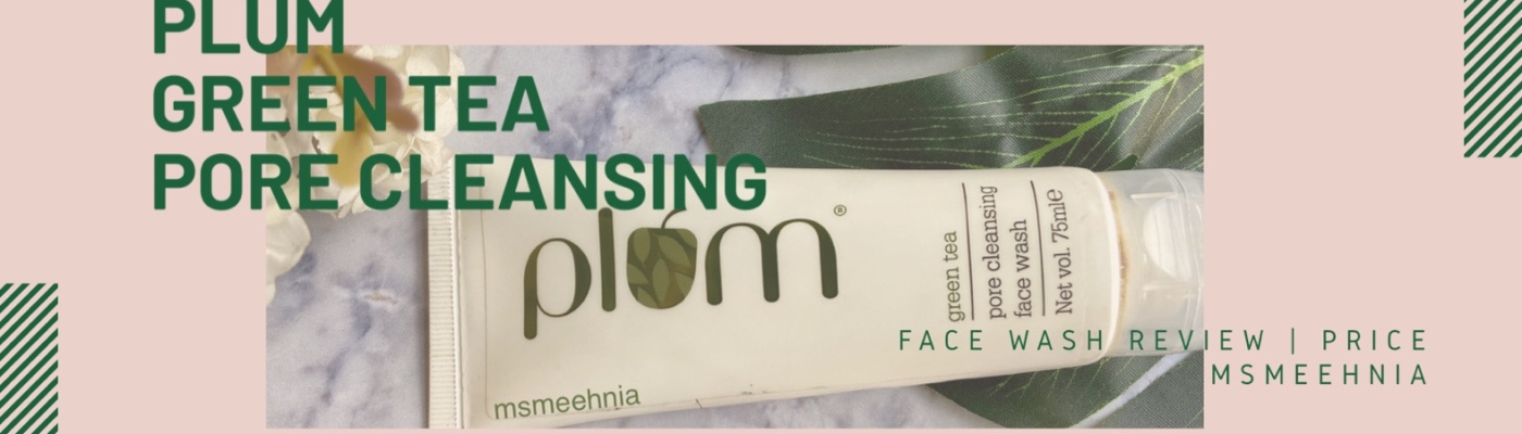 Plum Green Tea Pore Cleansing Face Wash Review | Price | Ms Meehnia